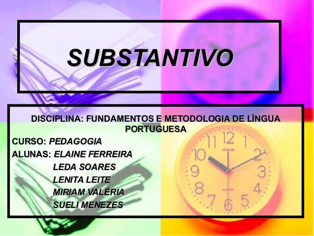 SUBSTANTIVOSUBSTANTIVODISCIPLINA: FUNDAMENTOS E METODOLOGIA DE LÍNGUADISCIPLINA: FUNDAMENTOS E METODOLOGIA DE LÍNGUAPORTUG...