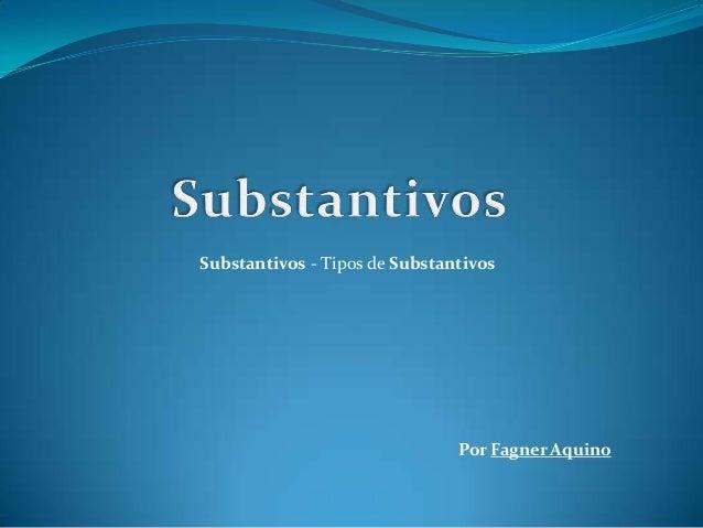 Substantivos - Tipos de Substantivos Por Fagner Aquino