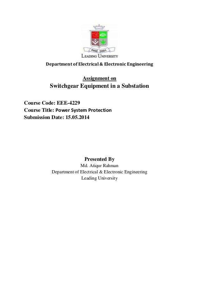 Department of Electrical & Electronic Engineering Assignment on Switchgear Equipment in a Substation Course Code: EEE-4229...