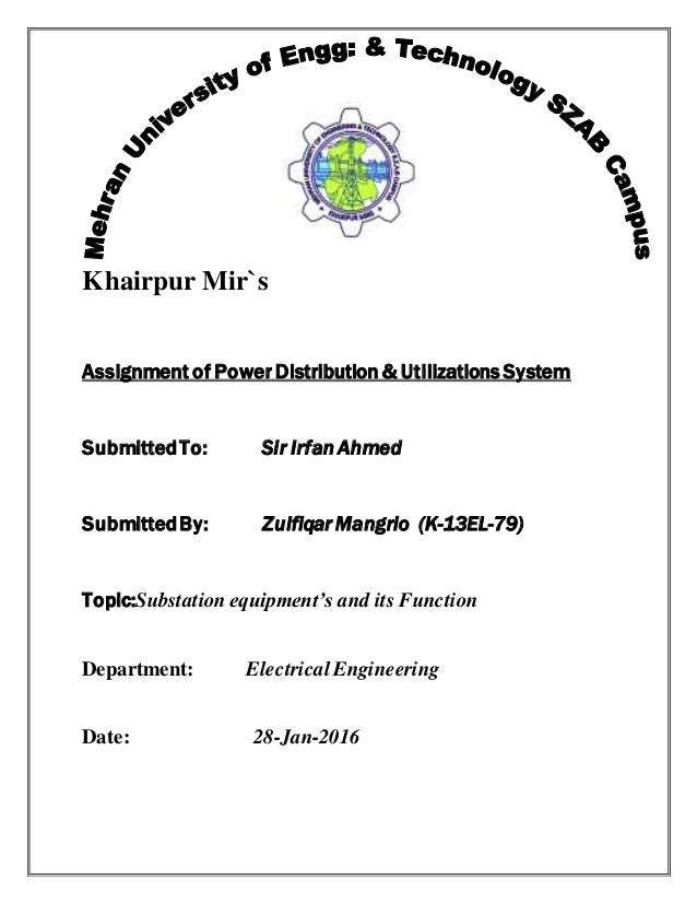 Khairpur Mir`s Assignment of Power Distribution & Utilizations System SubmittedTo: Sir Irfan Ahmed SubmittedBy: Zulfiqar M...