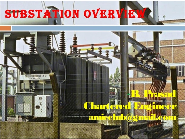 SUBSTATION OVERVIEW -B. Prasad Chartered Engineer amieclub@gmail.com