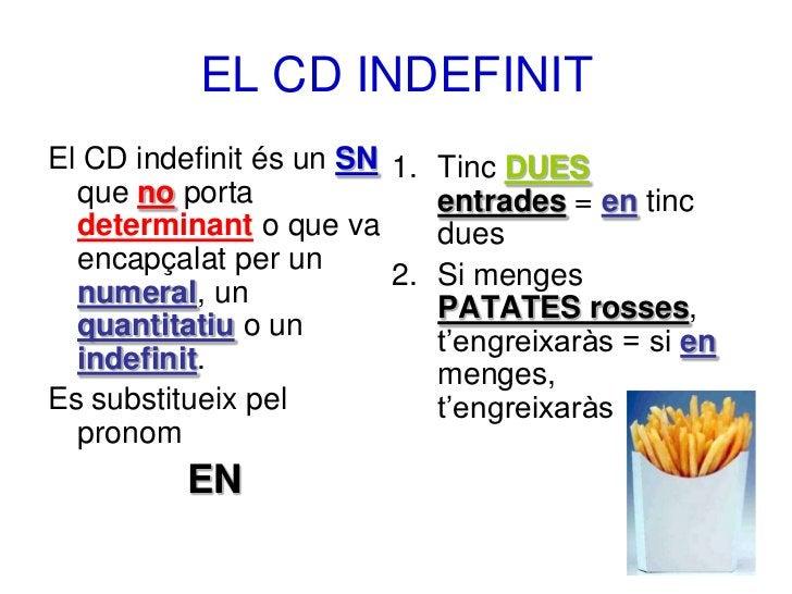 EL CD INDEFINITEl CD indefinit és un SN 1. Tinc DUES  que no porta              entrades = en tinc  determinant o que va  ...