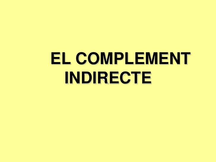 EL COMPLEMENT INDIRECTE