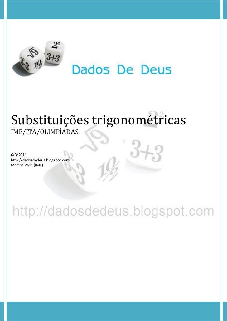 Substituições trigonométricasIME/ITA/OLIMPÍADAS6/3/2011http://dadosdedeus.blogspot.comMarcos Valle (IME)