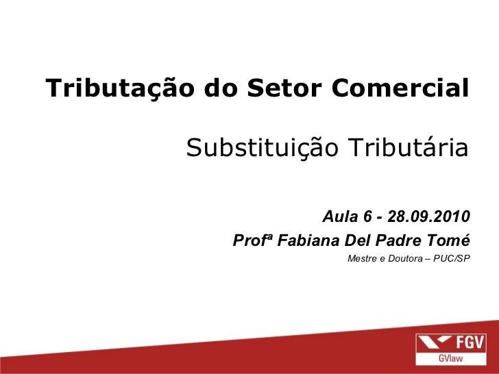 Tributação do Setor Comercial         Substituição Tributária                       Aula 6 - 28.09.2010            Profª F...