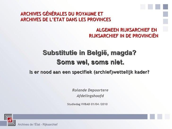 ARCHIVES GÉNÉRALES DU ROYAUME ET  ARCHIVES DE L'ETAT DANS LES PROVINCES <ul><ul><li>Studiedag VVBAD 01/04 /2010 </li></ul>...