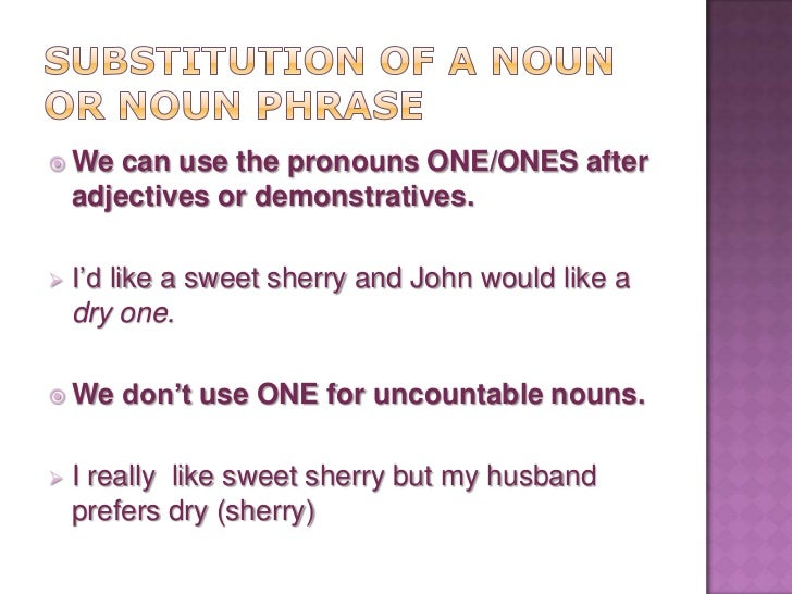  We   can also use the demonstrative    pronouns without ONE/ONES.   Which colour would you prefer for your room,    thi...