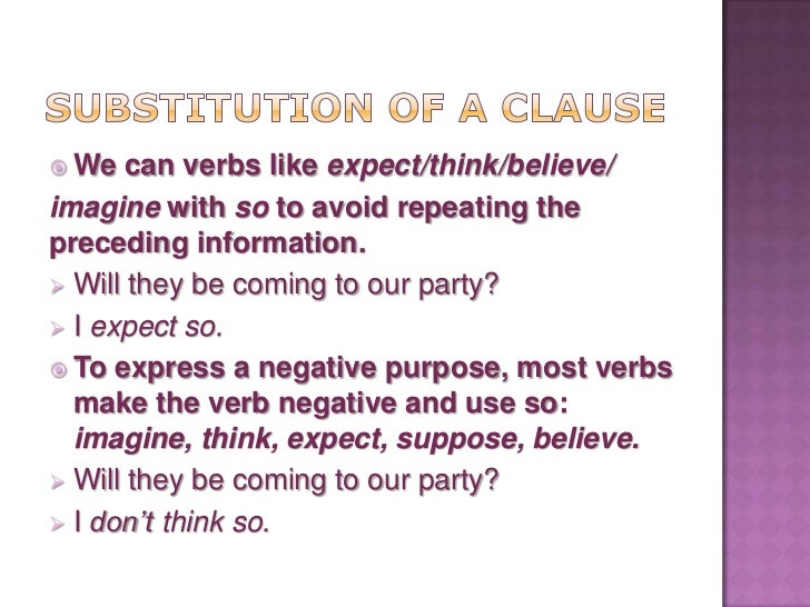  Some    verbs, however, use only not: be  afraid, guess, hope, suppose. Will they be coming to our party? I guess not....