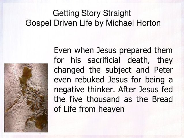 Getting Story Straight Gospel Driven Life by Michael Horton Even when Jesus prepared them for his sacrificial death, they ...