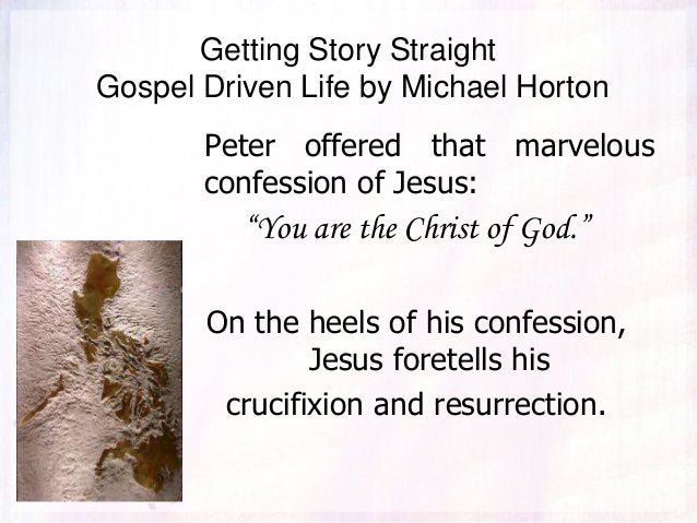 """Getting Story Straight Gospel Driven Life by Michael Horton Peter offered that marvelous confession of Jesus: """"You are the..."""