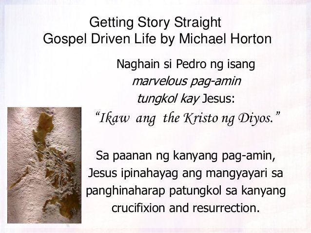 Getting Story Straight Gospel Driven Life by Michael Horton Naghain si Pedro ng isang marvelous pag-amin tungkol kay Jesus...