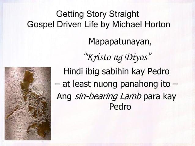 """Getting Story Straight Gospel Driven Life by Michael Horton Mapapatunayan, """"Kristo ng Diyos"""" Hindi ibig sabihin kay Pedro ..."""