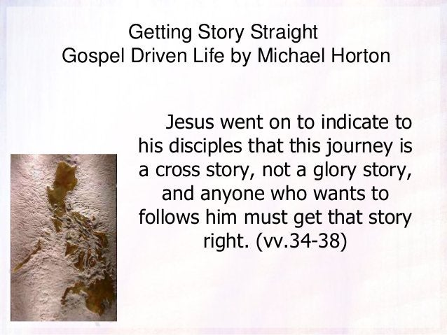 Getting Story Straight Gospel Driven Life by Michael Horton Jesus went on to indicate to his disciples that this journey i...