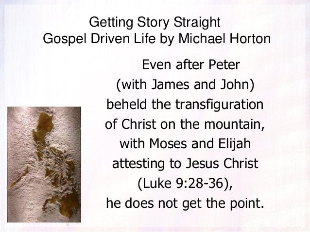 Getting Story Straight Gospel Driven Life by Michael Horton Even after Peter (with James and John) beheld the transfigurat...