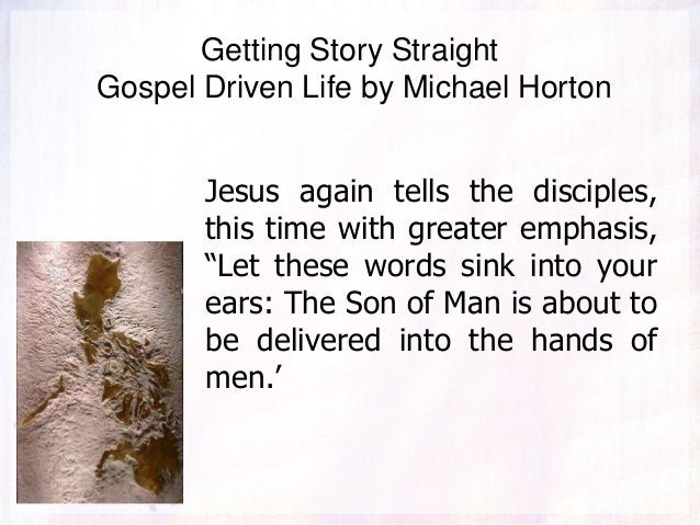 Getting Story Straight Gospel Driven Life by Michael Horton Jesus again tells the disciples, this time with greater emphas...