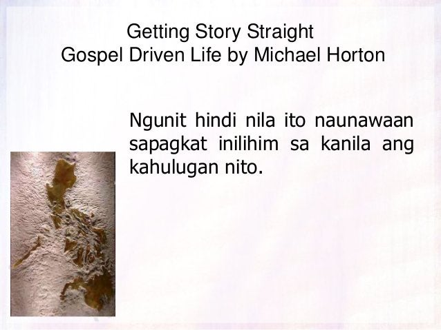 Getting Story Straight Gospel Driven Life by Michael Horton Ngunit hindi nila ito naunawaan sapagkat inilihim sa kanila an...