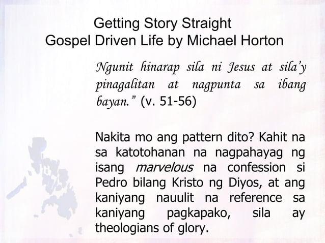 Getting Story Straight Gospel Driven Life by Michael Horton Natakot naman silang magtanong sa kanya kung ano ang ibig niya...