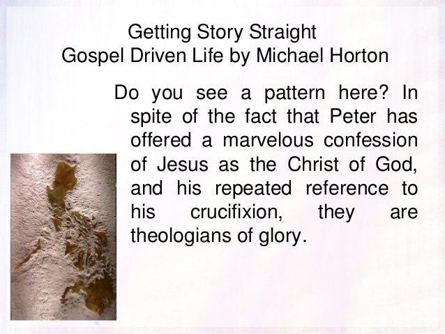 Getting Story Straight Gospel Driven Life by Michael Horton Do you see a pattern here? In spite of the fact that Peter has...