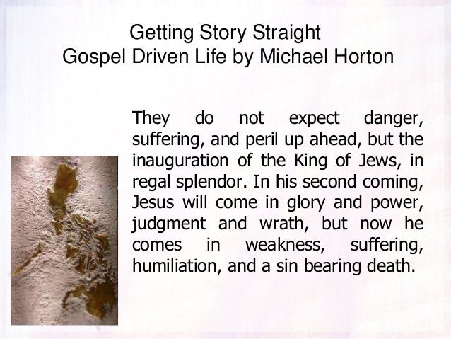Getting Story Straight Gospel Driven Life by Michael Horton They do not expect danger, suffering, and peril up ahead, but ...