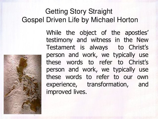 Getting Story Straight Gospel Driven Life by Michael Horton While the object of the apostles' testimony and witness in the...