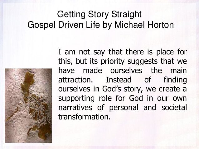Getting Story Straight Gospel Driven Life by Michael Horton I am not say that there is place for this, but its priority su...