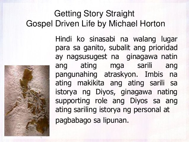 Getting Story Straight Gospel Driven Life by Michael Horton Hindi ko sinasabi na walang lugar para sa ganito, subalit ang ...