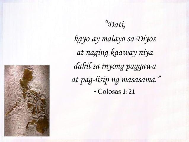 """""""Siya ang una sa lahat, at ang buong sansinukob ay nananatiling nasa kaayusan sa pamamagitan niya."""" - Colosas 1:17"""