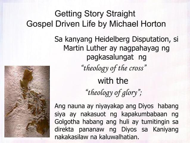 Getting Story Straight Gospel Driven Life by Michael Horton Sa kanyang Heidelberg Disputation, si Martin Luther ay nagpaha...