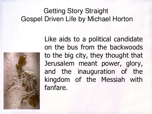 Getting Story Straight Gospel Driven Life by Michael Horton Like aids to a political candidate on the bus from the backwoo...