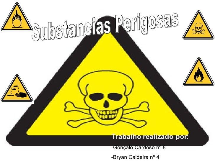 Substancias Perigosas Trabalho realizado por: - Gonçalo Cardoso nº 8 -Bryan Caldeira nº 4