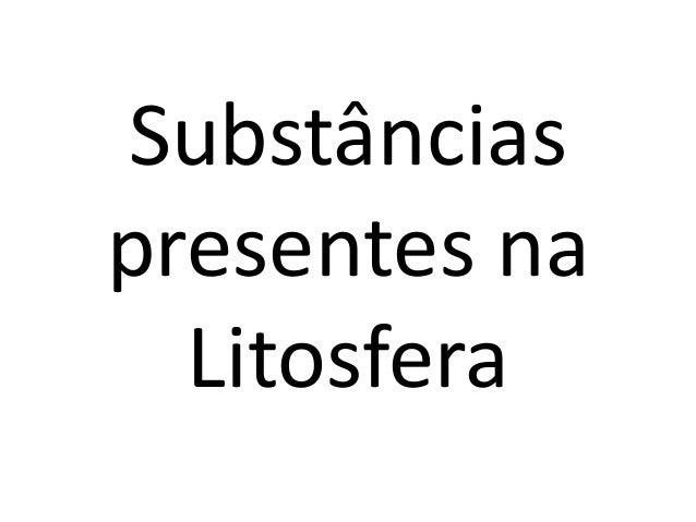 Substânciaspresentes naLitosfera
