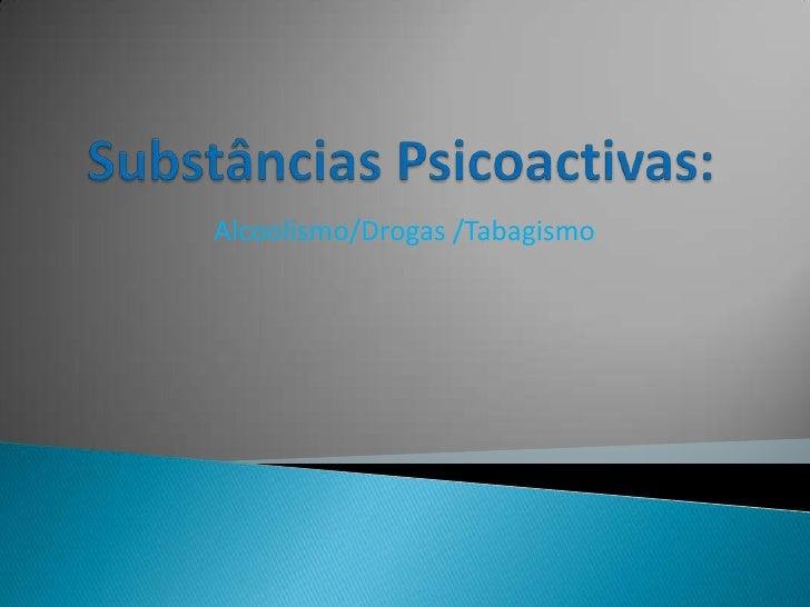 Substâncias Psicoactivas:<br />Alcoolismo/Drogas /Tabagismo<br />