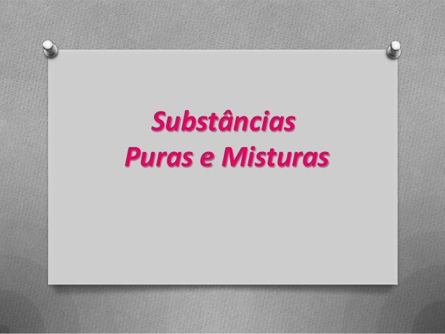SubstânciasPuras e Misturas