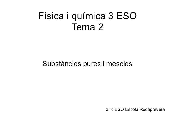 Física i química 3 ESO Tema 2 Substàncies pures i mescles 3r d'ESO Escola Rocaprevera
