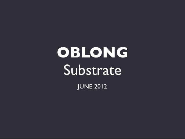 OBLONG Substrate  JUNE 2012