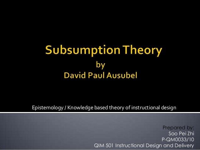 Epistemology / Knowledge based theory of instructional design Prepared by: Soo Pei Zhi P-QM0033/10 QIM 501 Instructional D...