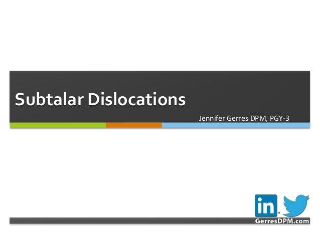  Subtalar Dislocations Jennifer Gerres DPM, PGY-3