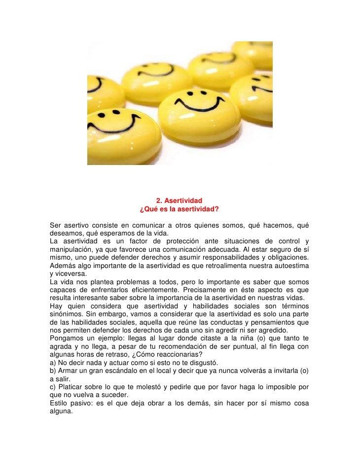 2. Asertividad<br />¿Qué es la asertividad?<br />Ser asertivo consiste en comunicar a otros quienes somos, qué hacemos, qu...