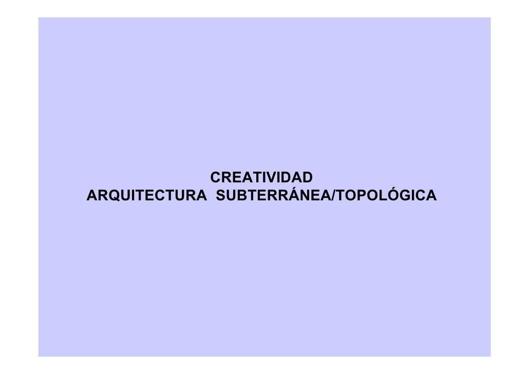 CREATIVIDAD ARQUITECTURA SUBTERRÁNEA/TOPOLÓGICA