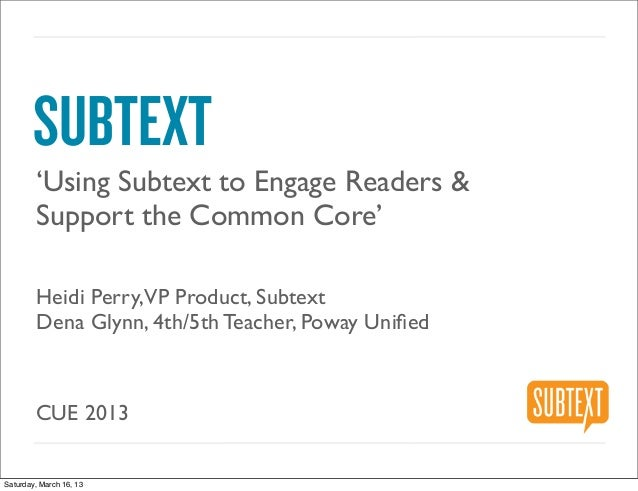 SUBTEXT        'Using Subtext to Engage Readers &        Support the Common Core'        Heidi Perry,VP Product, Subtext  ...