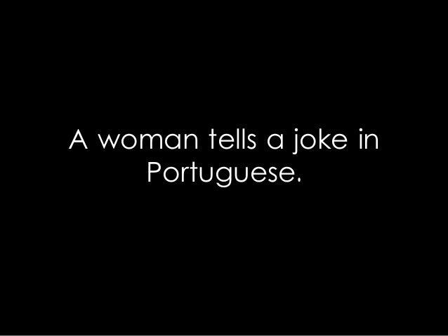 A woman tells a joke in Portuguese.