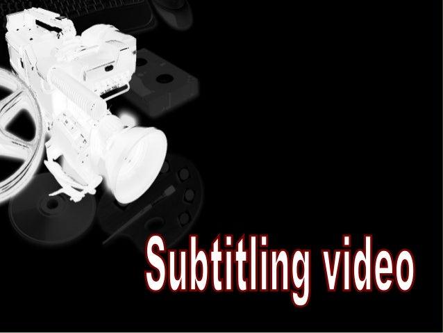 Subtitled video on Internet (Youtube,.. ), Digital TV orDVD  Unsubtitled video, you need two files: original video andsubt...