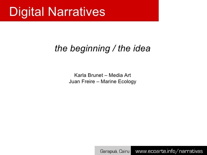 the beginning / the idea Karla Brunet – Media Art Juan Freire – Marine Ecology Digital Narratives