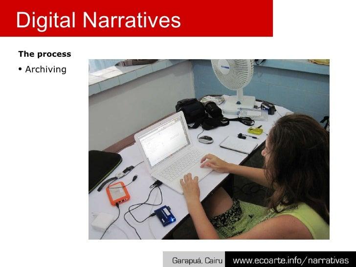<ul><li>The process </li></ul><ul><li>Archiving </li></ul>Digital Narratives