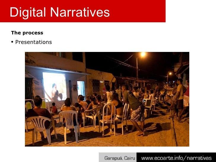 <ul><li>The process </li></ul><ul><li>Presentations </li></ul>Digital Narratives