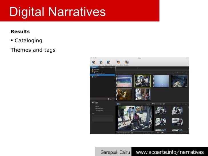 <ul><li>Results </li></ul><ul><li>Cataloging </li></ul><ul><li>Themes and tags  </li></ul>Digital Narratives