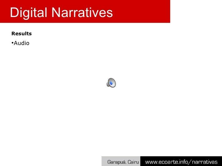 Digital Narratives <ul><li>Results </li></ul><ul><li>Audio </li></ul>
