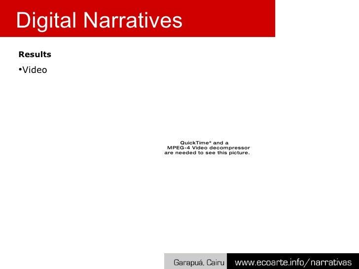 Digital Narratives <ul><li>Results </li></ul><ul><li>Video </li></ul>