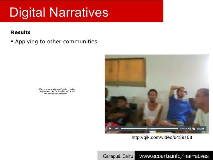 Digital Narratives <ul><li>Results </li></ul><ul><li>Applying to other communities </li></ul>http://qik.com/video/6439108