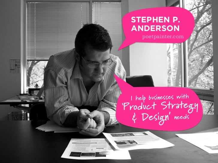 STEPHEN P.   ANDERSON       poetpainter.com       I help businesses with 'Product Strategy    & Design' needs